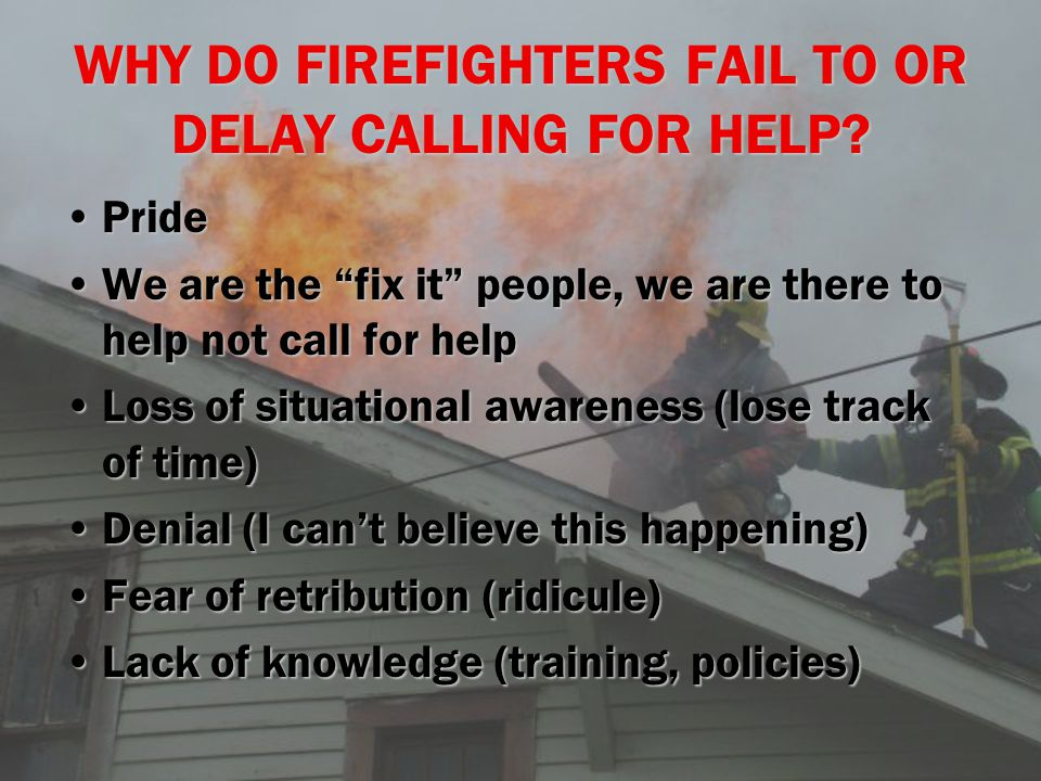 THE PROBLEMS There aren't any Mayday standardsThere aren't any Mayday standards There is very little Mayday training being doneThere is very little Mayday training being done There aren't clear Mayday parametersThere aren't clear Mayday parameters We do not have enough Recognition Primed Decision making experience We do not have enough Recognition Primed Decision making experience