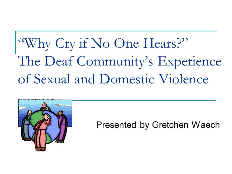 Gretchen Waech, 2009 April 10, 20152 Definitions: deaf – lacking hearing, either entirely or at a severe to profound level.