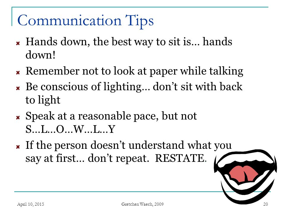 Gretchen Waech, 2009 April 10, 201521 Communication Tips CHECK YOUR TEETH.