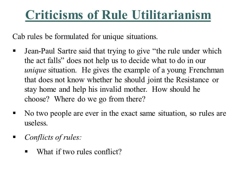 Criticisms of Rule Utilitarianism Complexity of Rules: There are so many exceptions to rules that we can't really know which one has an exception to it.
