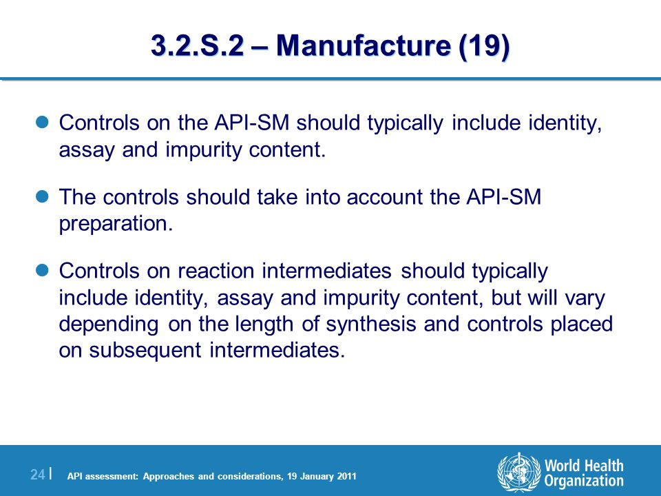 API assessment: Approaches and considerations, 19 January 2011 25 | 3.2.S.3 Characterisation It would be rare that the manufacturer has synthesised a completely different molecule.