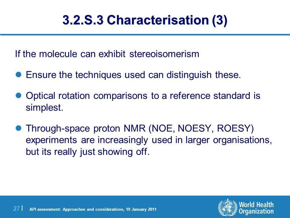 API assessment: Approaches and considerations, 19 January 2011 28 | 3.2.S.3 Characterisation (4) Polymorphism pXRD and DSC can be used to distinguish polymorphs.