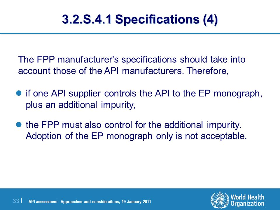 API assessment: Approaches and considerations, 19 January 2011 34 | 3.2.S.4.2 Analytical Procedures Non-pharmacopoeial test methods should be explicitly described, and numbered.