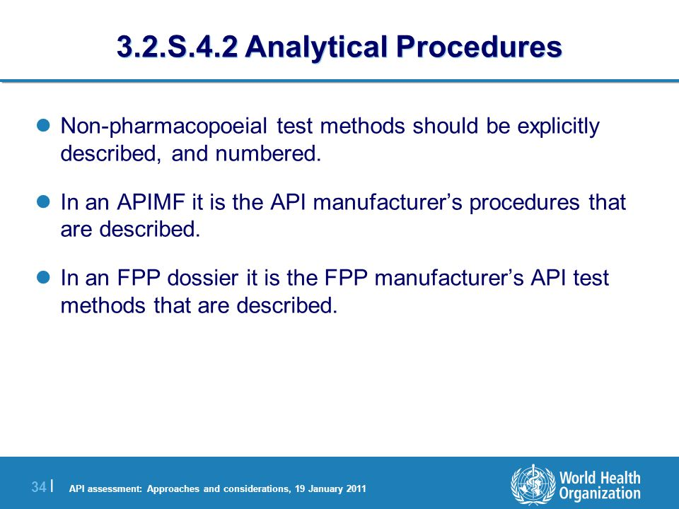 API assessment: Approaches and considerations, 19 January 2011 35 | 3.2.S.4.3 Validation of Analytical Procedures The provision of validation data for pharmacopoeial methods is not usually required.