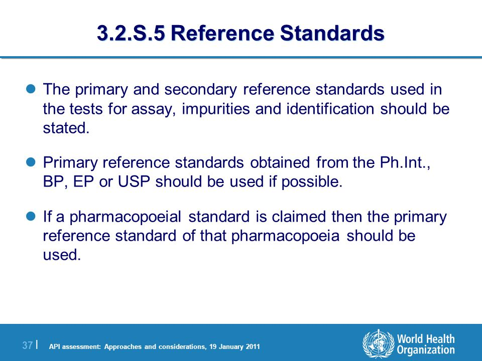 API assessment: Approaches and considerations, 19 January 2011 38 | 3.2.S.6 Container Closure System Copies of the specifications for the primary packaging should be provided.