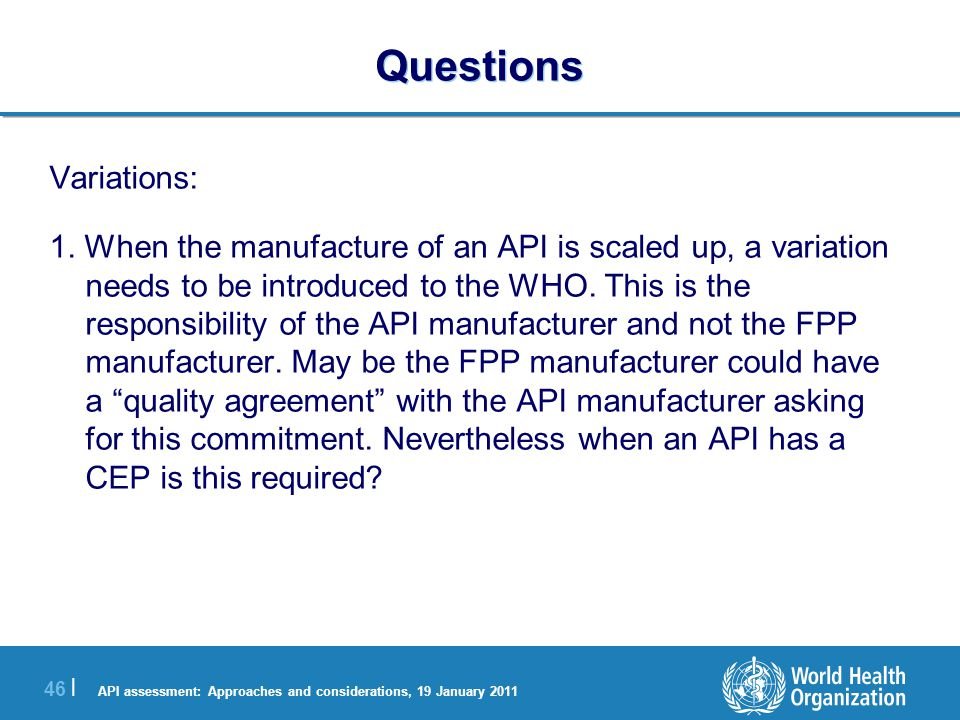API assessment: Approaches and considerations, 19 January 2011 47 | Questions When there is an API related change and there is an APIMF then an APIMF amendment should first be submitted by the APIMF holder.