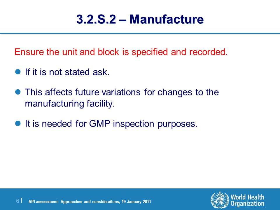 API assessment: Approaches and considerations, 19 January 2011 7 |7 | 3.2.S.2 – Manufacture (2) A detailed description of manufacture is required.