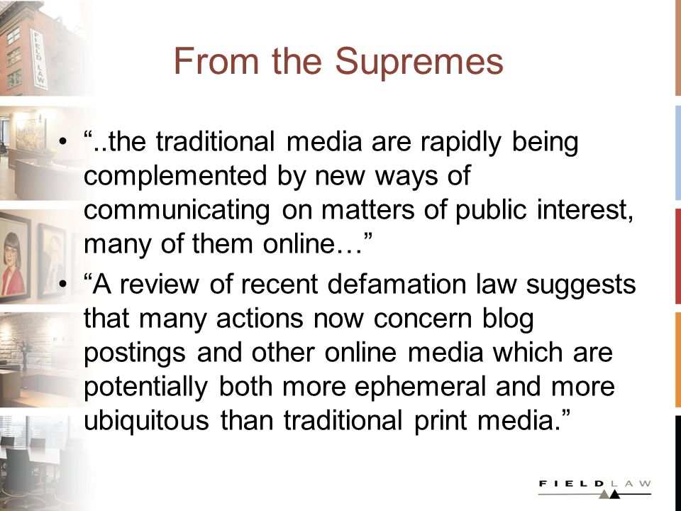 From the Supremes While established journalistic standards provide a useful guide by which to evaluate the conduct of journalists and non- journalists alike, the applicable standards will necessarily evolve to keep pace with the norms of the new communications media. Chief Justice McLachlin Grant v.