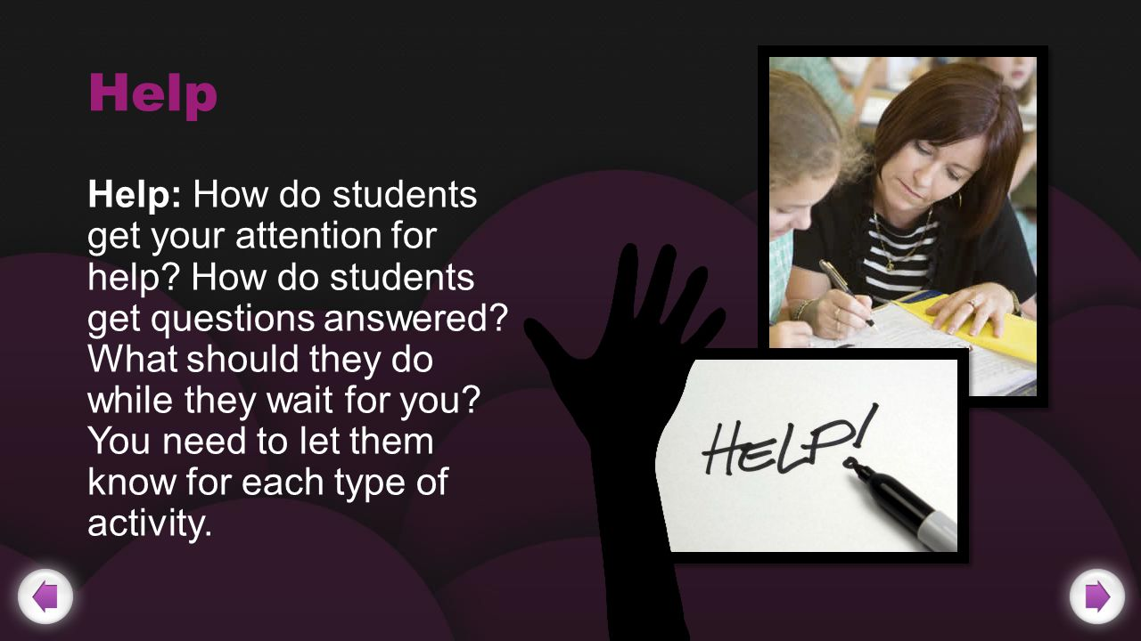 Help Help: How do students get your attention for help.