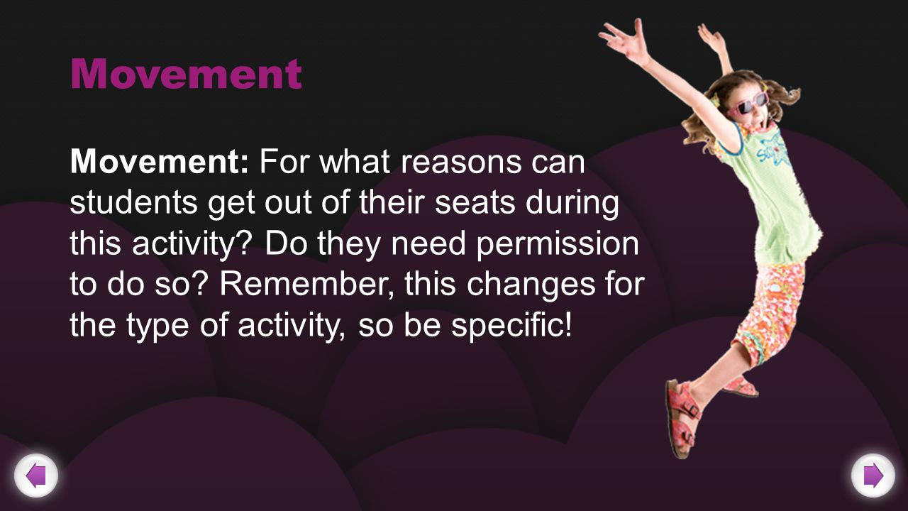 Movement Movement: For what reasons can students get out of their seats during this activity.