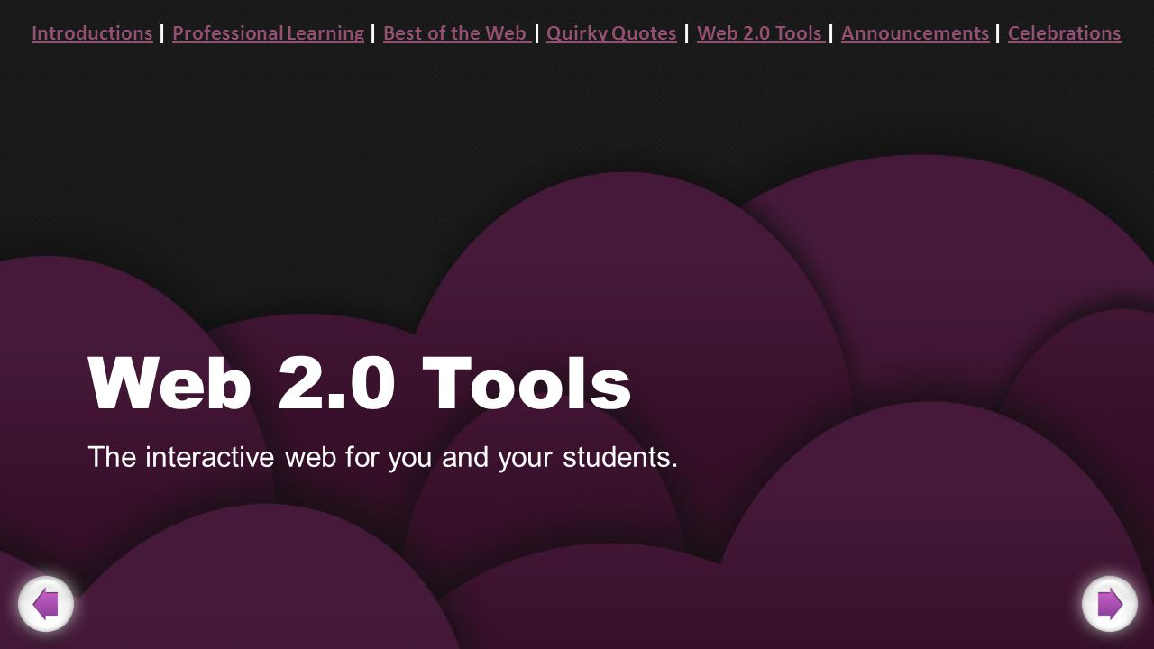 Web 2.0 Tools The interactive web for you and your students.