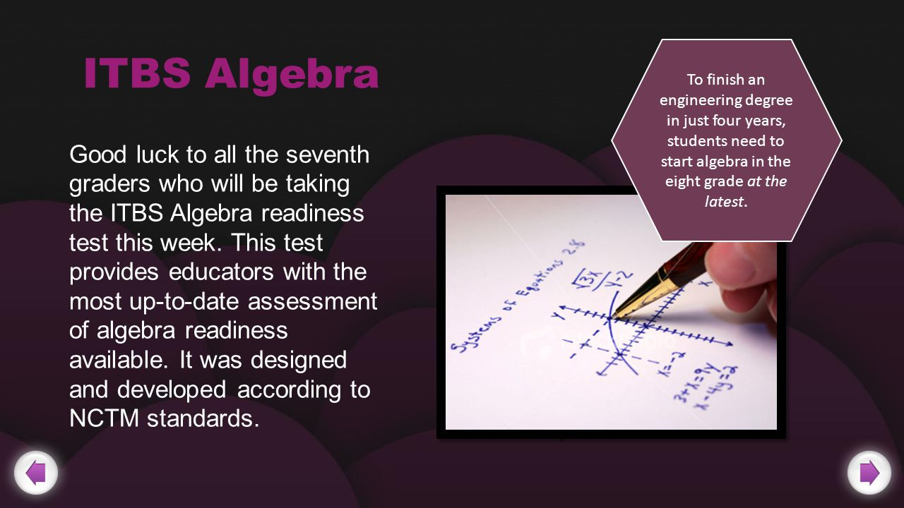 ITBS Algebra Good luck to all the seventh graders who will be taking the ITBS Algebra readiness test this week.