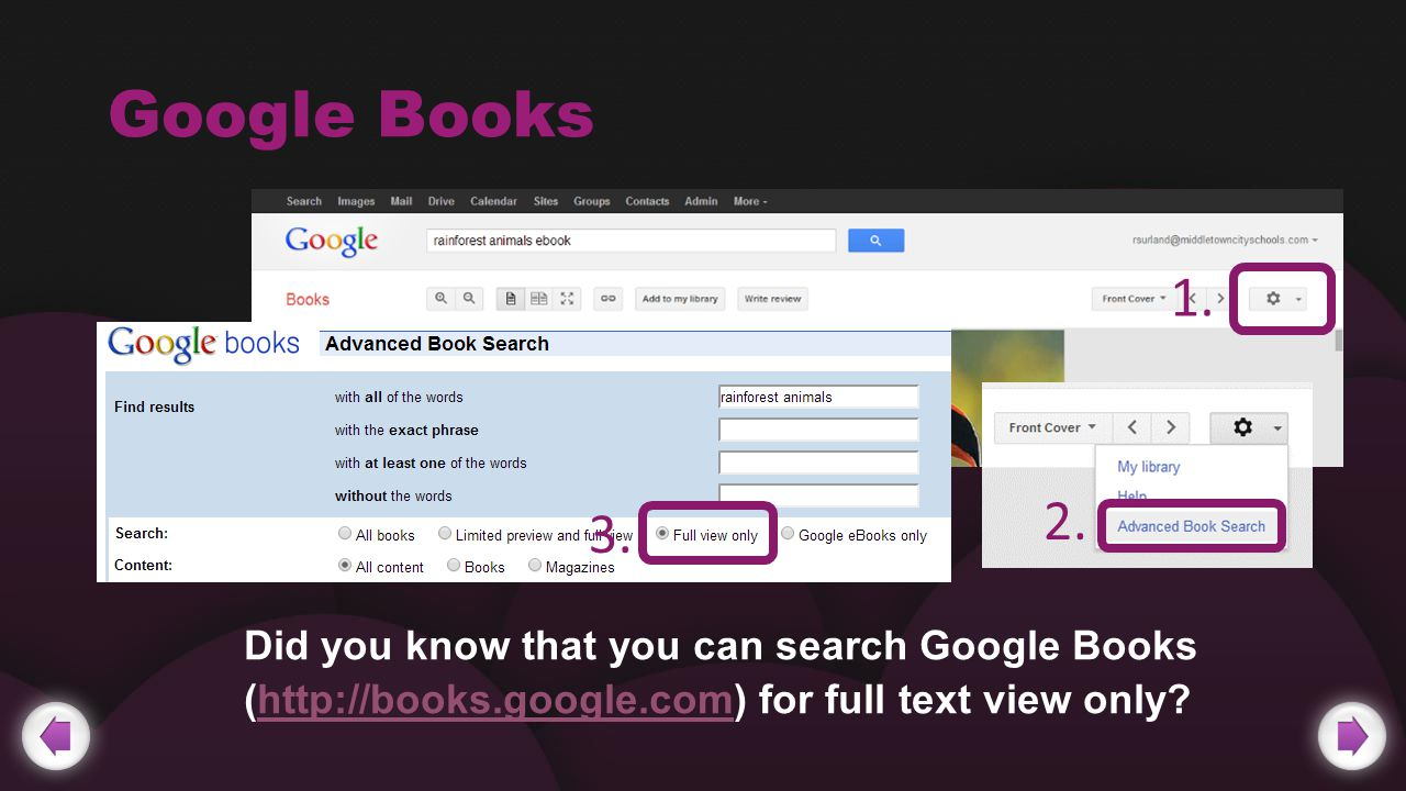 Google Books Did you know that you can search Google Books (http://books.google.com) for full text view only?http://books.google.com 1.