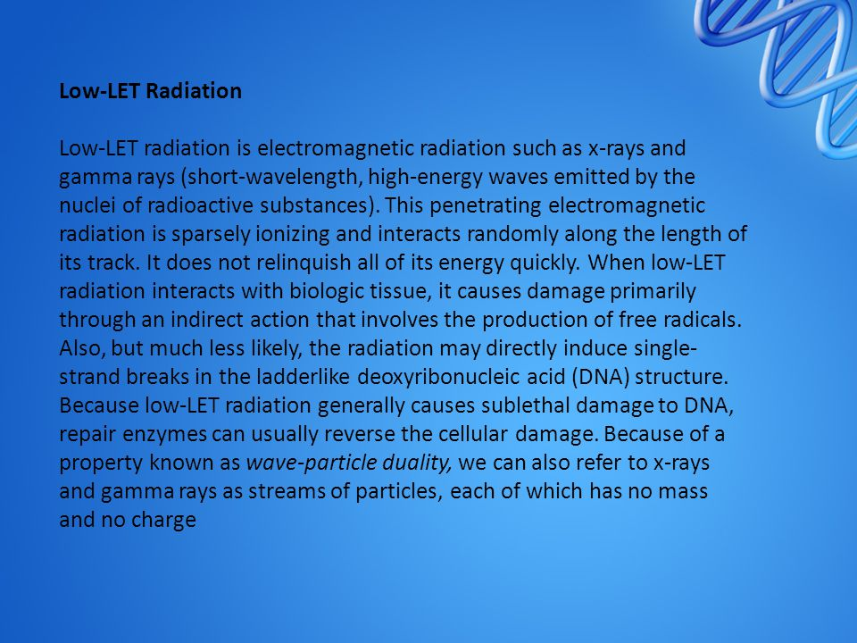 High-LET Radiation High-LET radiation includes particles that possess substantial mass and charge.