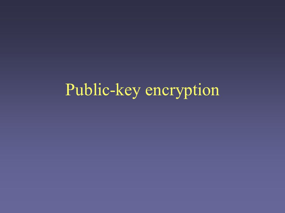Symmetric-key encryption Invertible function Security depends on the shared secret – a particular key.