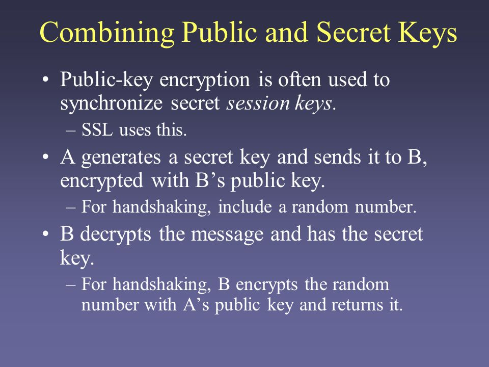 Authentication A sends Please authenticate me to B B creates a random message and signs it with A's public key.