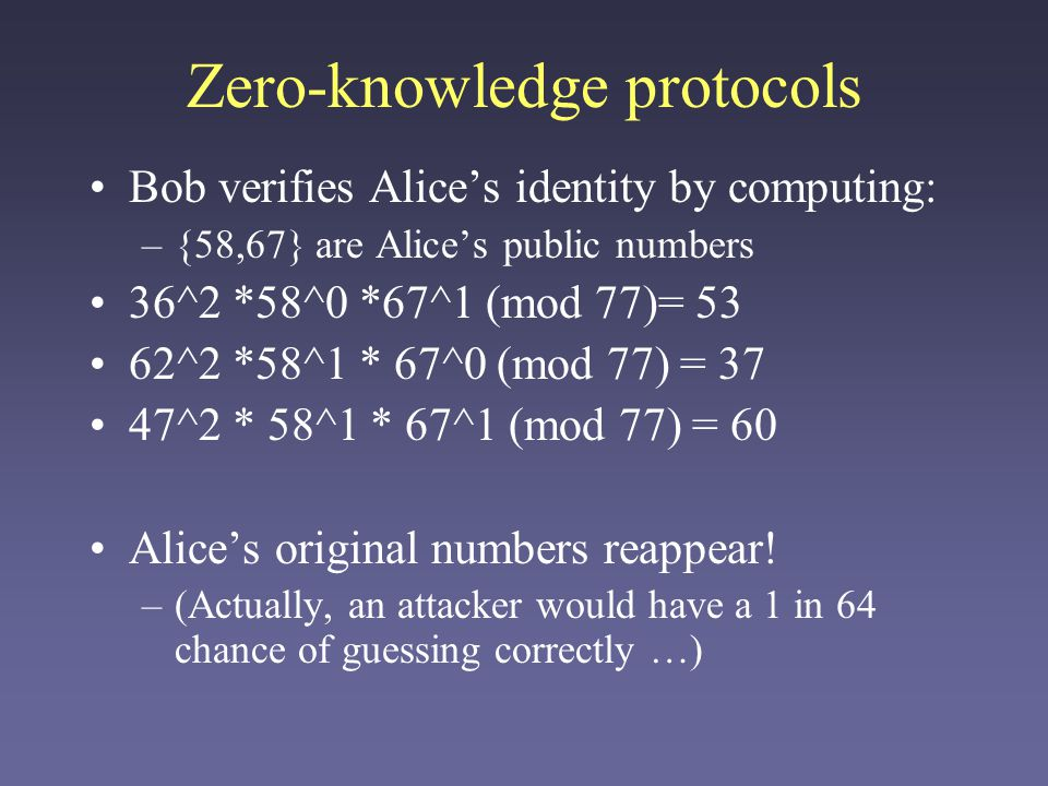 Zero-knowledge protocols In a real system, N would be very large –160 digits.