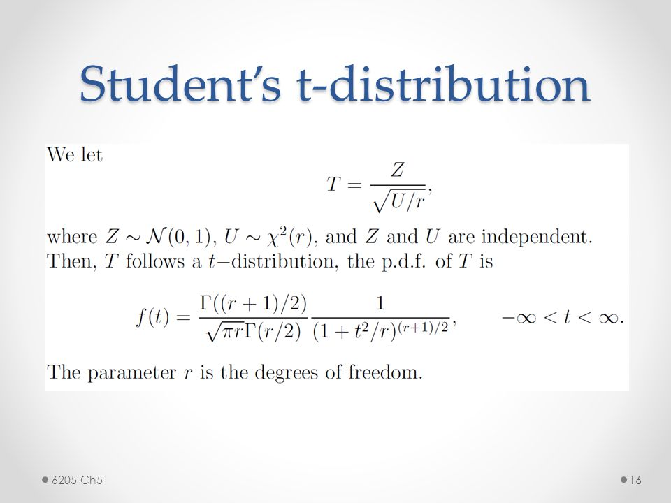 Proof: 1)Show S^2 and X-bar are independent 2)Use m.g.f to prove the distribution is chi-square Example: Show that the one-sample t test statistic is t- distributed with (n-1) degree of freedom 6205-Ch517