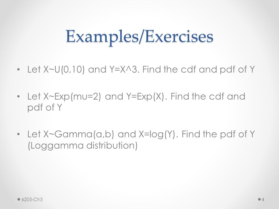 Change of Variable Approach When: the pdf of X is known and Y=h(X), a monotonic function (i.e.