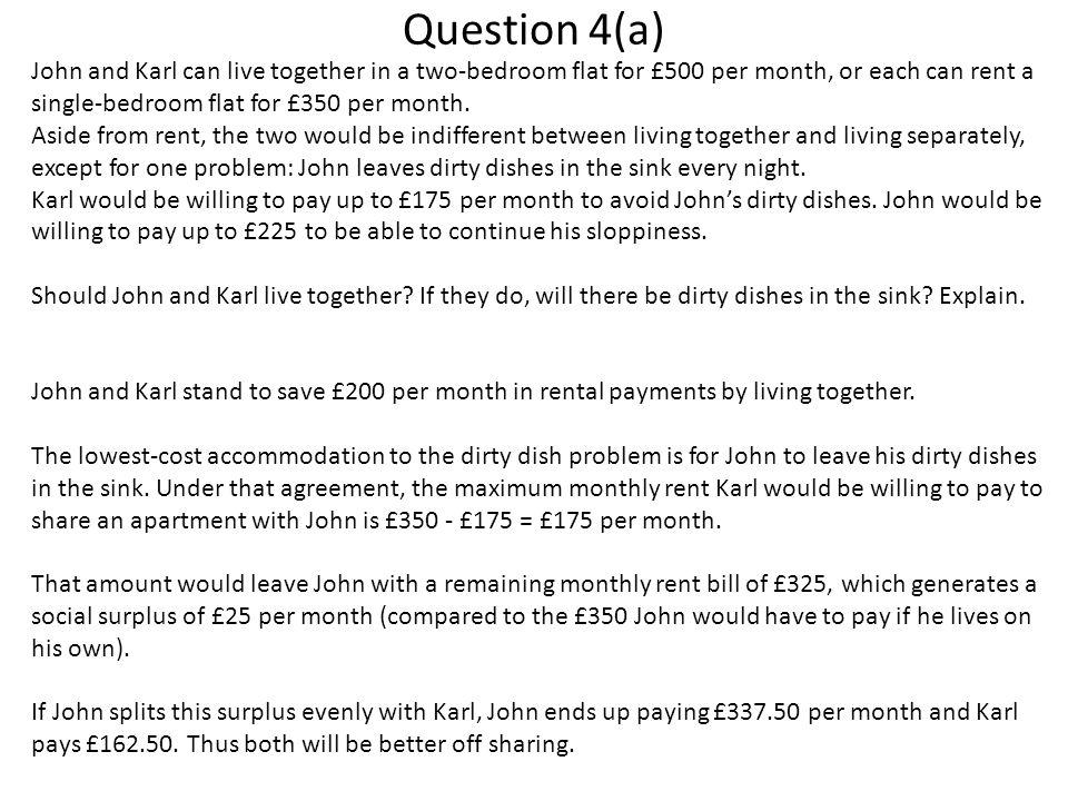 Question 4(b) How, if at all, would your answer differ if John would be willing to pay up to £30 per month to avoid giving up his privacy by sharing with Karl.