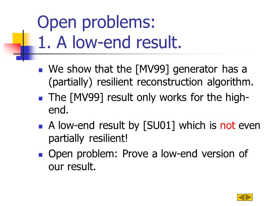 Open problems: Remove pseudo-containments We show that the [MV99] generator has a partially resilient reconstruction algorithm.