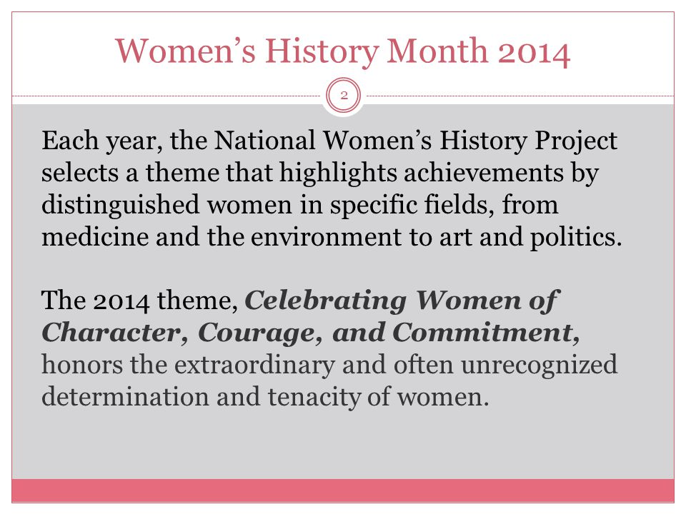 Women's History Month 2014 3 These role models, along with countless others, demonstrate the importance of writing women back into history.
