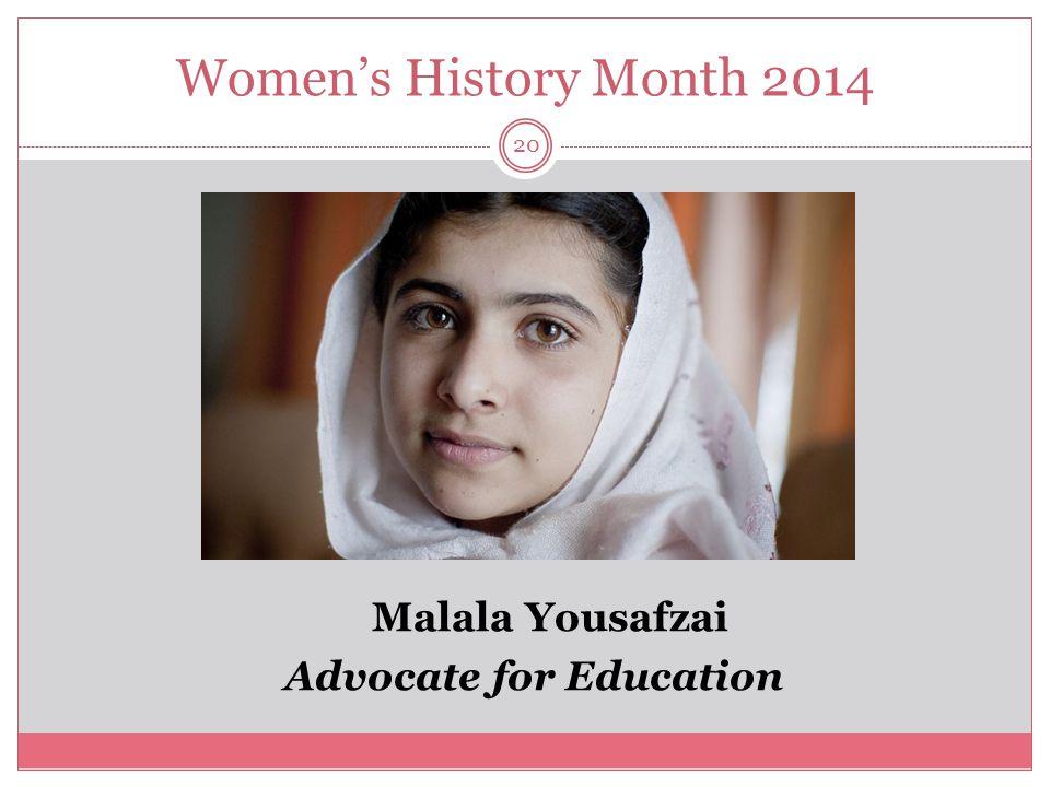 Women's History Month 2014 21 Malala Yousafzai was born on July 12, 1997, in Mingora, Pakistan.