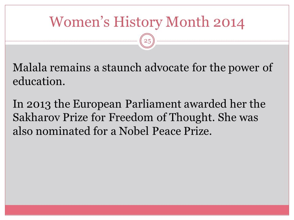 Women's History Month 2014 26 The terrorists thought they would change my aims and stop my ambitions, but nothing changed in my life except this: weakness, fear and hopelessness died.