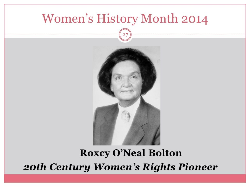 Women's History Month 2014 28 Bolton's involvement in community issues began in the 1950s.