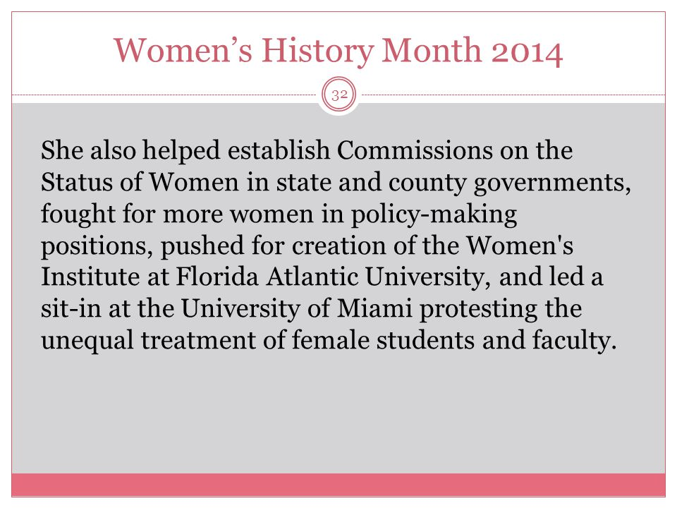 Women's History Month 2014 33 Bolton's extensive efforts included working to end sexist advertising, convincing National Airlines to provide maternity leave to—instead of firing— pregnant flight attendants, and persuading the National Oceanic and Atmospheric Administration to name hurricanes after both women and men.