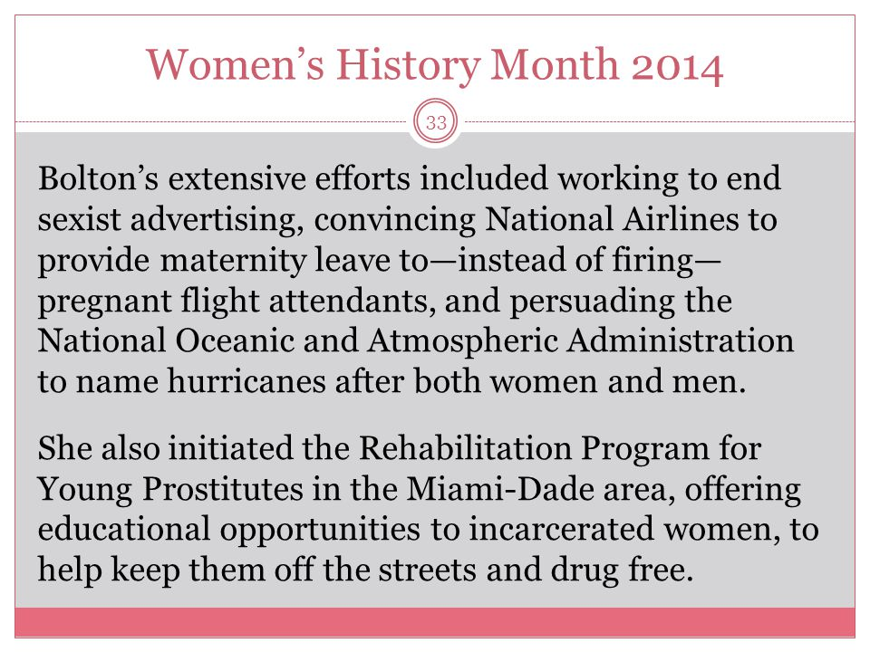 Women's History Month 2014 34 Bolton's perseverance prompted a Joint Resolution of Congress in 1971 that designated August 26th as Women s Equality Day, and prodded the President to issue an annual proclamation to commemorate that day.