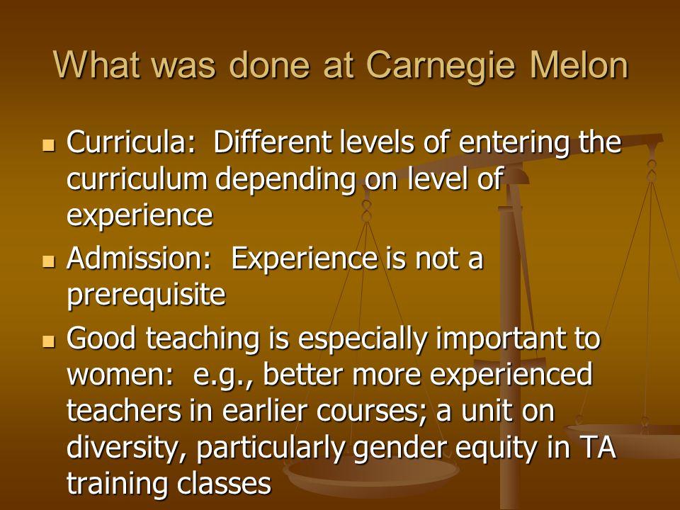 Carnegie Melon: (Cont.) Contextualizing computer science: Realistic settings: more applications Interdisciplinary courses: art, business, ethics, education, gender, language, visual design, organizational skills Promote diverse teaching methods