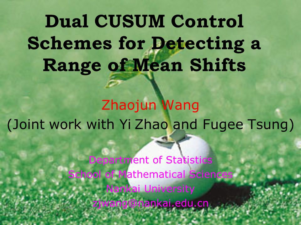 Dual CUSUM Control Schemes for Detecting a Range of Mean Shifts Zhaojun Wang (Joint work with Yi Zhao and Fugee Tsung) Department of Statistics School of Mathematical Sciences Nankai University zjwang@nankai.edu.cn