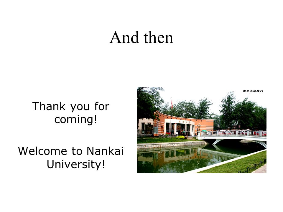 And then Thank you for coming! Welcome to Nankai University!