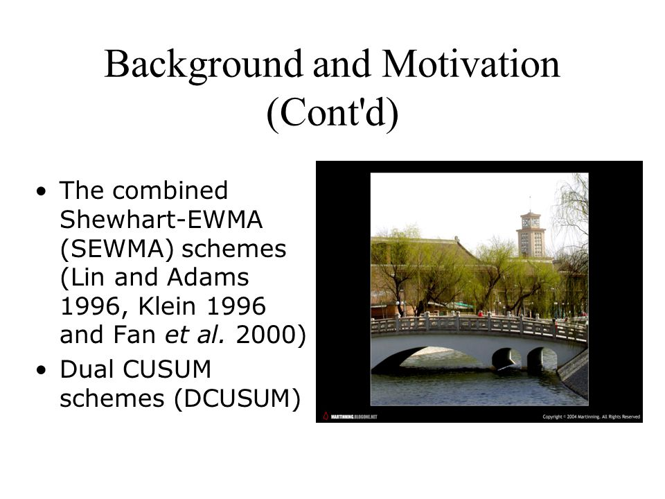 Background and Motivation (Cont d) The combined Shewhart-EWMA (SEWMA) schemes (Lin and Adams 1996, Klein 1996 and Fan et al.