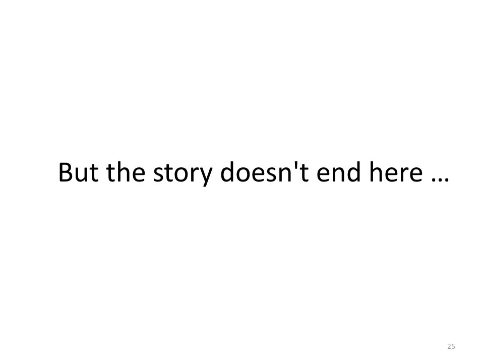 But the story doesn t end here … 25