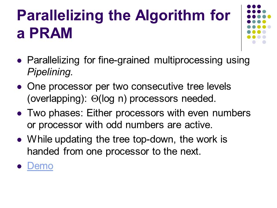 Complexity Issues Parallel Complexity:  (n) on an EREW PRAM using  (log n) processors, therefore cost-optimal.