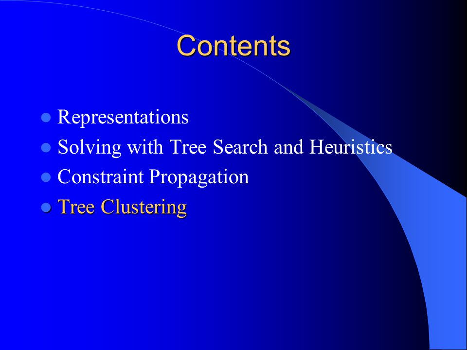 Tree Clustering Motivation Tree structured constraint graphs can be solved without backtracking – We would like to turn non-tree graphs into trees by grouping variables – The grouped variables themselves become smaller CSP's – Solving a CSP is exponential in the worst case so reducing the number of variables we consider at once is also important If we want the CSP for many queries it is worth investing more time in restructuring it (Dechter, 1988)