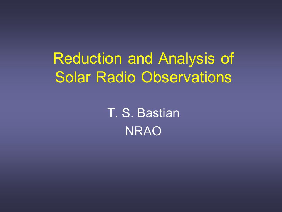 Notes available on Summer School website: 1.Continuum Radiative Transfer and Emission Mechanisms 2.Electromagnetic Waves in a Plasma 3.Radio Interferometry and Fourier Synthesis Imaging Also see the 9 th NRAO Synthesis Imaging Summer School http://www.aoc.nrao.edu/events/synthesis/2004/presentations.html
