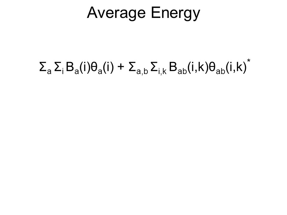 Average Energy -Σ a (n(a)-1)Σ i B a (i)θ a (i) + Σ a,b Σ i,k B ab (i,k)(θ a (i)+θ b (k)+θ ab (i,k)) n(a) = number of neighbors of V a