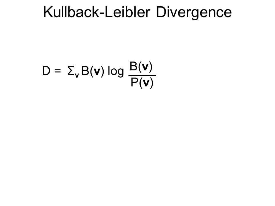Kullback-Leibler Divergence D =Σ v B(v) log B(v) - Σ v B(v) log P(v)