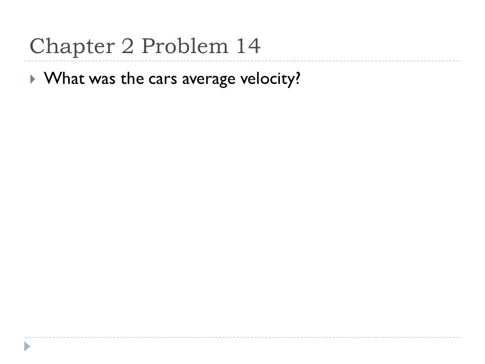 Chapter 2 Problem 19  A sports car moving at constant speed travels 110m in 5.0s.