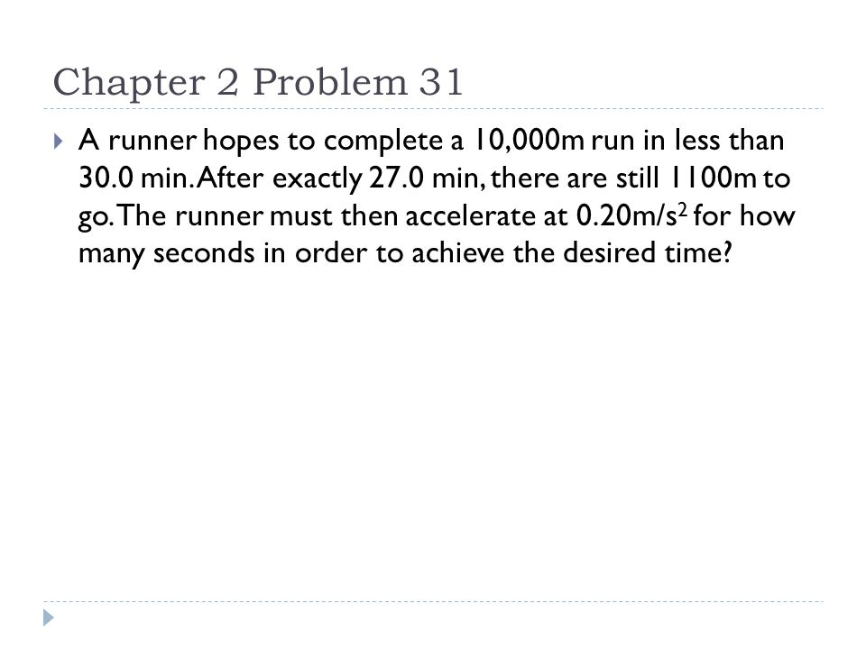 Chapter 2 Problem 31  Find average v at 27 min  The runner will then accelerate for t seconds covering some distance d,  and will then cover the remaining distance in (180-t).