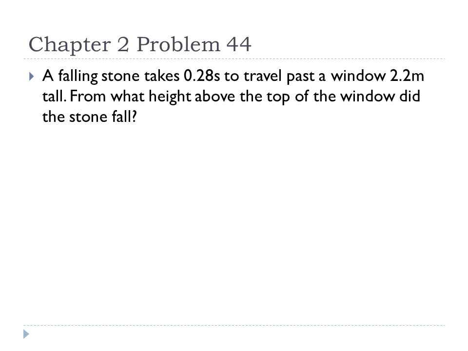 Chapter 2 Problem 44  Let  t w be the time it takes for the stone to reach the top of the window.