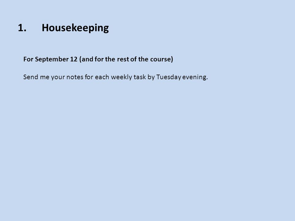 1.Housekeeping September 19 In TWO WEEKS you'll be bringing your Final Project Proposals to class.