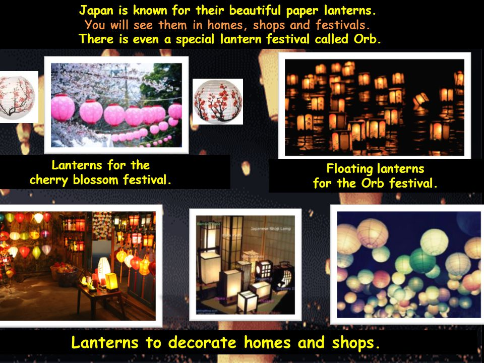Japan is known for their beautiful paper lanterns.