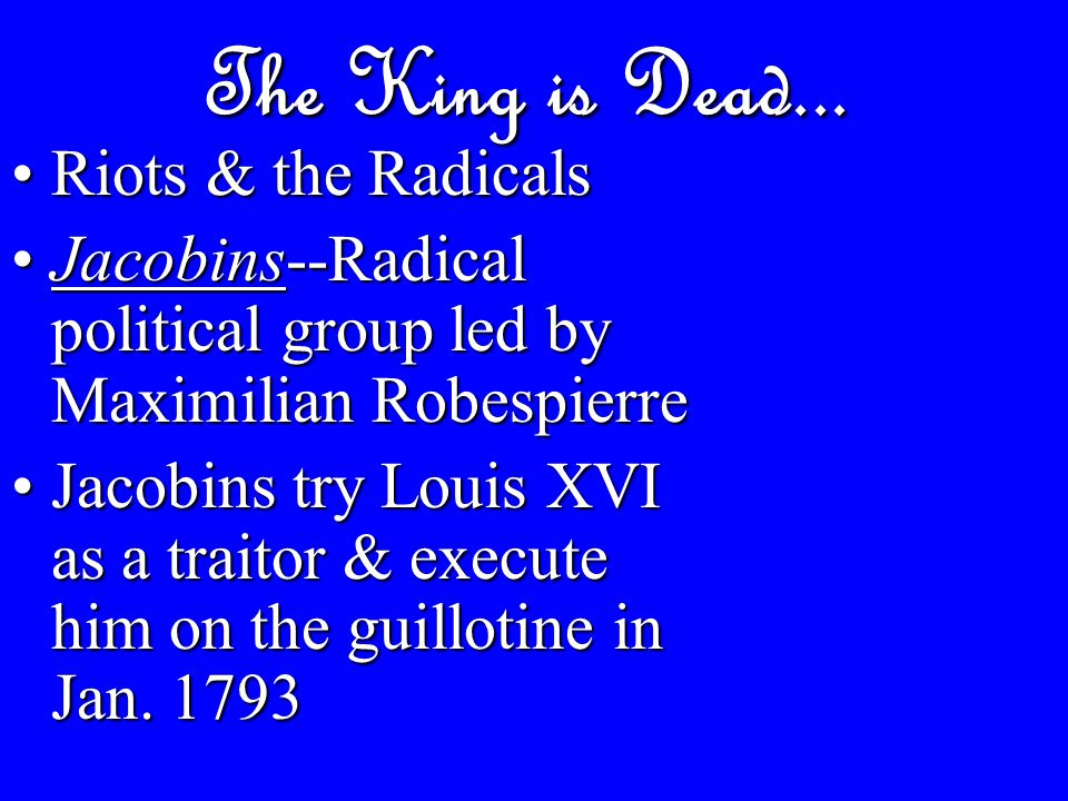 Radical Stage: The Reign of Terror Robespierre: society of virtue & freedom came from the presence of terrorRobespierre: society of virtue & freedom came from the presence of terror July 1793-July 1794: Up to 3000 Parisians (  40,000 total) executed as traitors to the revolution July 1793-July 1794: Up to 3000 Parisians (  40,000 total) executed as traitors to the revolution Terror ends when Robespierre is executed in July 1794--Radicals lose powerTerror ends when Robespierre is executed in July 1794--Radicals lose power