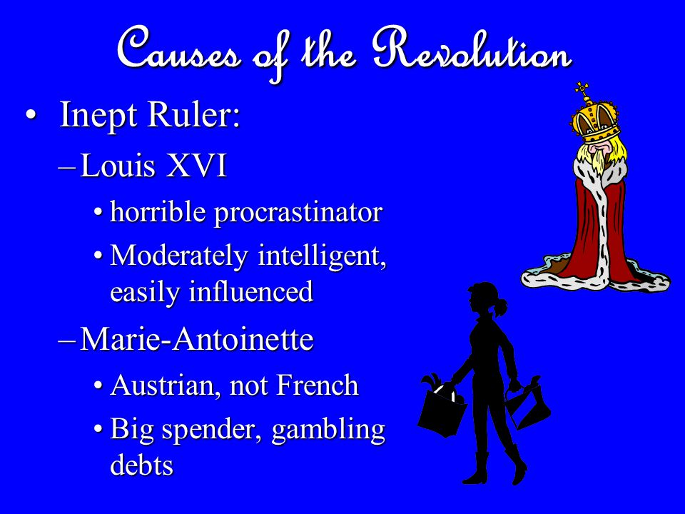Causes of the Revolution Intellectuals transfer loyalty: Intellectuals transfer loyalty: –Enlightenment influences on bourgeoisie –Tax issues –Reform of Estates General