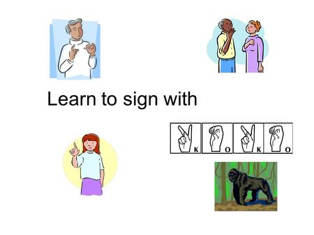 Learn to sign with. Koko Signs APPLE Koko makes a fist with thumb over fingers and taps her cheek with the knuckle of her index finger. ASL version: Fist.