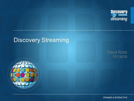David Robb 10/14/08 Discovery Streaming. From the Home Page, you can search for digital media by keyword, subject, grade level, or curriculum standards.